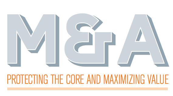 M&A: Protecting The Core And Maximizing Value